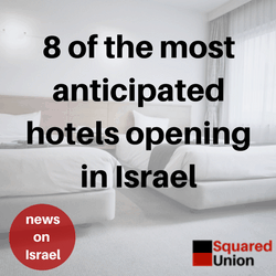 8 of the most anticipated hotels opening in Israel